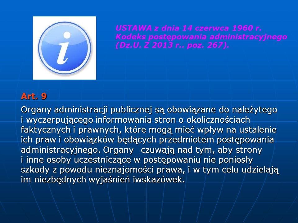 Art. 9 Art. 9 Organy administracji publicznej są obowiązane do należytego i wyczerpującego informowania stron o okolicznościach faktycznych i prawnych