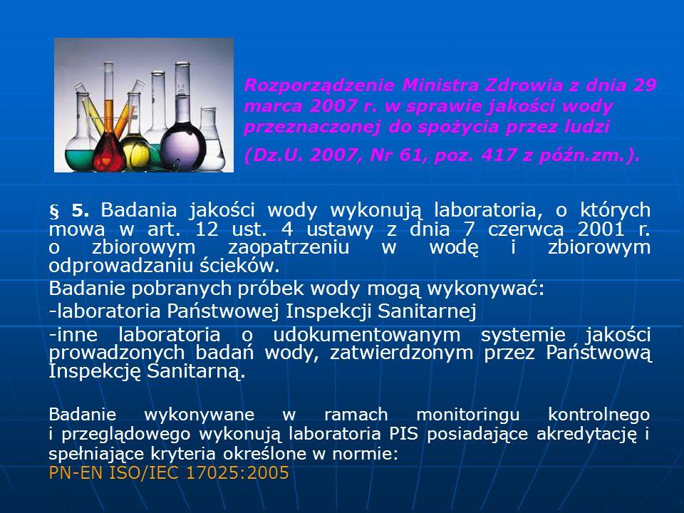 § 5. Badania jakości wody wykonują laboratoria, o których mowa w art. 12 ust. 4 ustawy z dnia 7 czerwca 2001 r. o zbiorowym zaopatrzeniu w wodę i zbio
