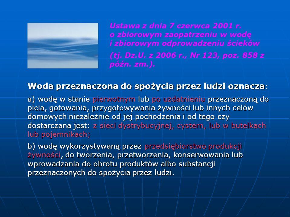 Ustawa z dnia 7 czerwca 2001 r. o zbiorowym zaopatrzeniu w wodę i zbiorowym odprowadzeniu ścieków (tj. Dz.U. z 2006 r., Nr 123, poz. 858 z późn. zm.).