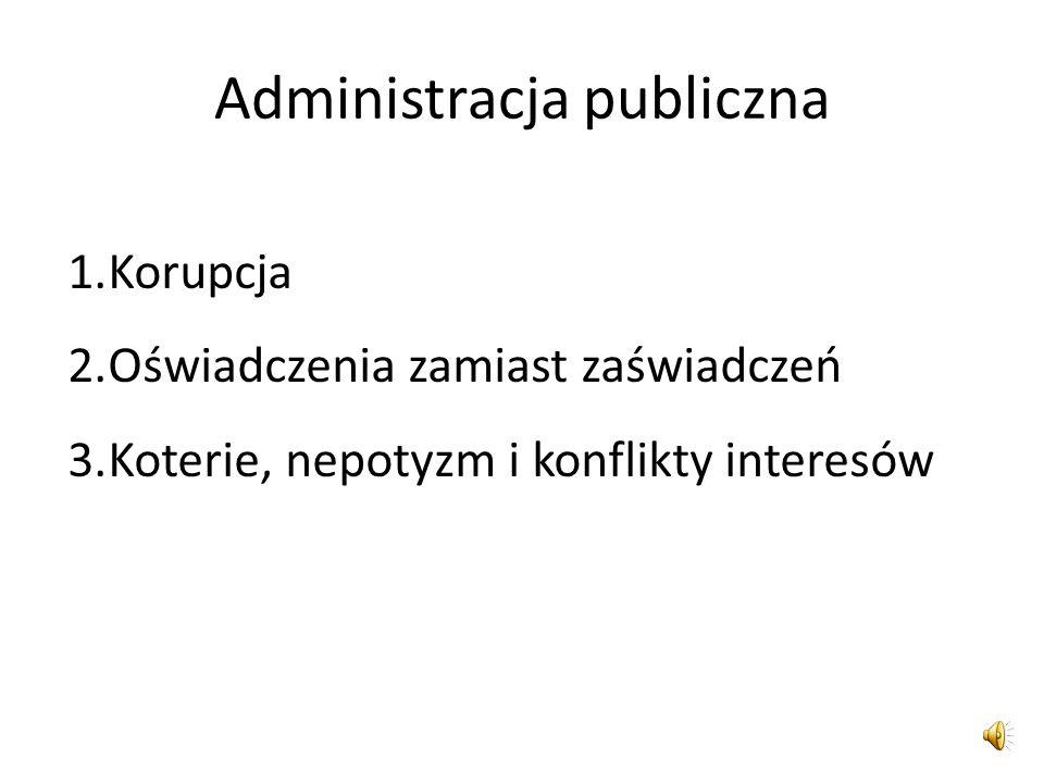 Administracja publiczna 1.Korupcja 2.Oświadczenia zamiast zaświadczeń 3.Koterie, nepotyzm i konflikty interesów