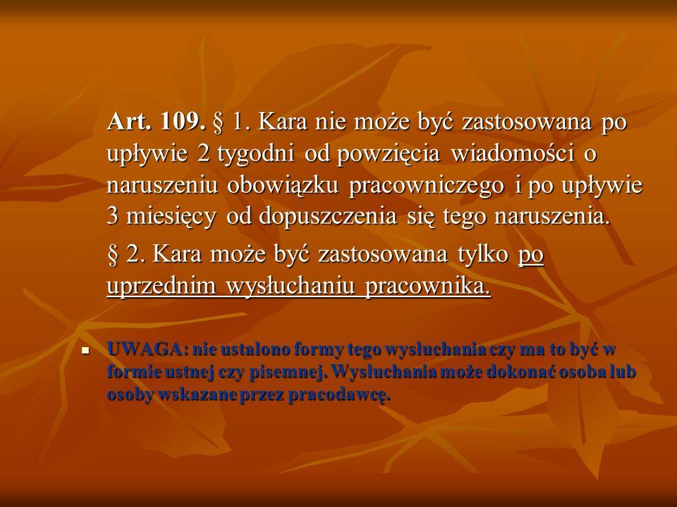 Odpowiedzialność pracownika- porządkowa – Kodeks pracy: Art. 108. § 1. Za nieprzestrzeganie przez pracownika ustalonej organizacji i porządku w proces