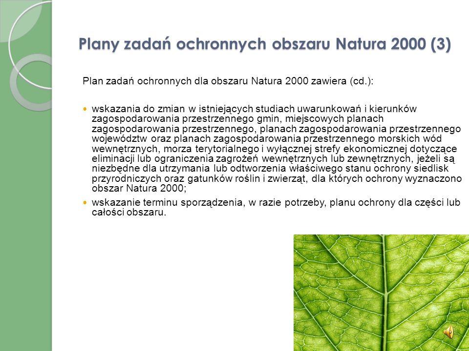 Plany zadań ochronnych obszaru Natura 2000 (2) Plan zadań ochronnych dla obszaru Natura 2000 zawiera: opis granic obszaru i mapę obszaru Natura 2000;