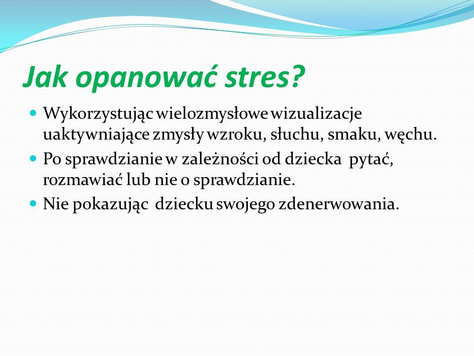 Jak opanować stres? Wykorzystując wielozmysłowe wizualizacje uaktywniające zmysły wzroku, słuchu, smaku, węchu. Po sprawdzianie w zależności od dzieck