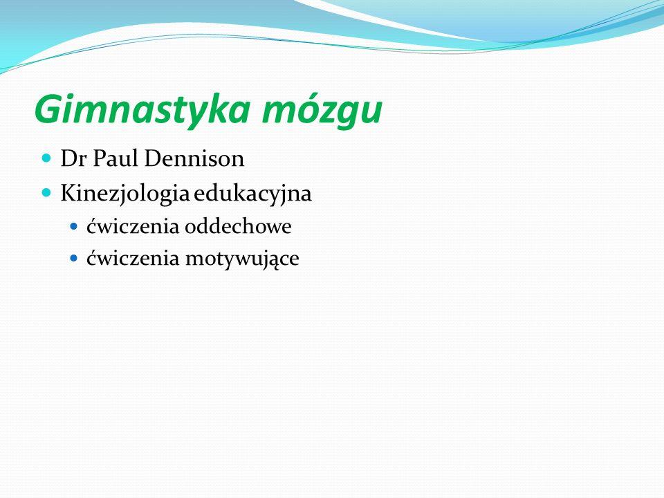 Gimnastyka mózgu Dr Paul Dennison Kinezjologia edukacyjna ćwiczenia oddechowe ćwiczenia motywujące