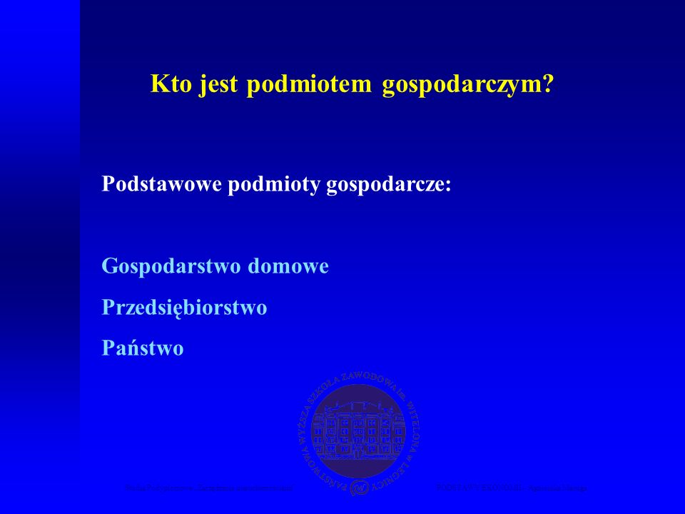 Studia Podyplomowe Zarządzanie nieruchomościamiPODSTAWY EKONOMII – Agnieszka Macuga Podstawowe podmioty gospodarcze: Gospodarstwo domowe Przedsiębiors