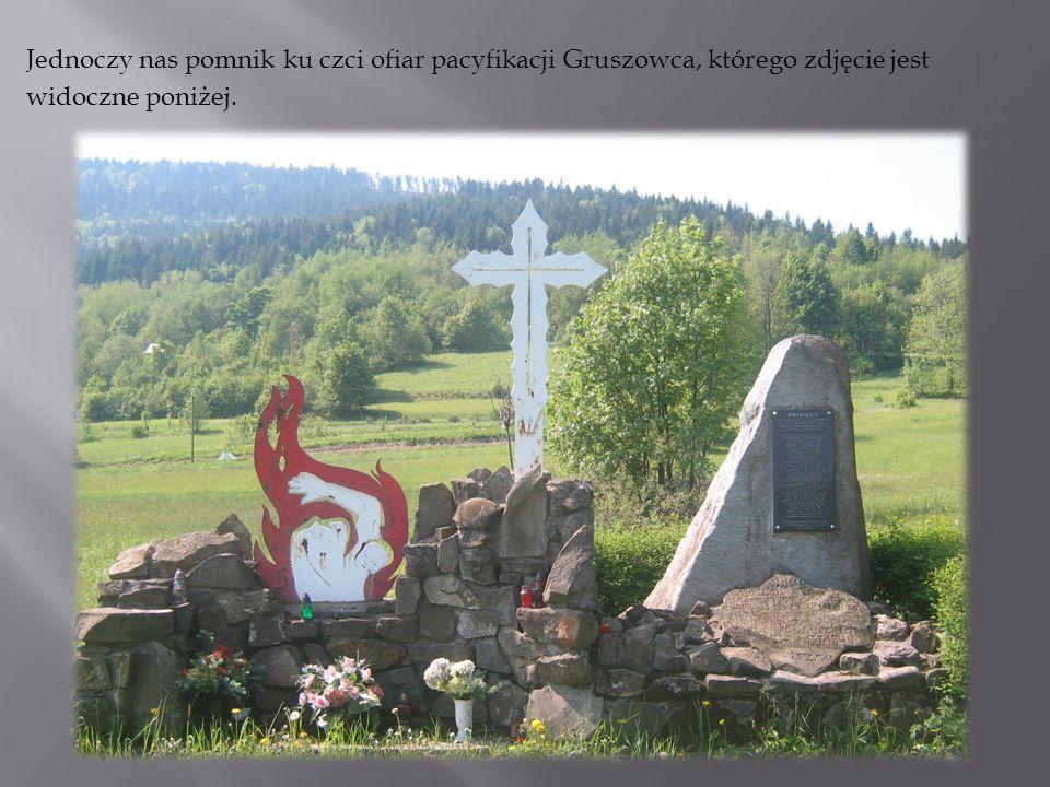 Jednoczy nas pomnik ku czci ofiar pacyfikacji Gruszowca, którego zdjęcie jest widoczne poniżej.