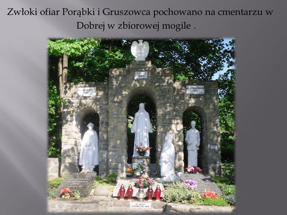 Zwłoki ofiar Porąbki i Gruszowca pochowano na cmentarzu w Dobrej w zbiorowej mogile.