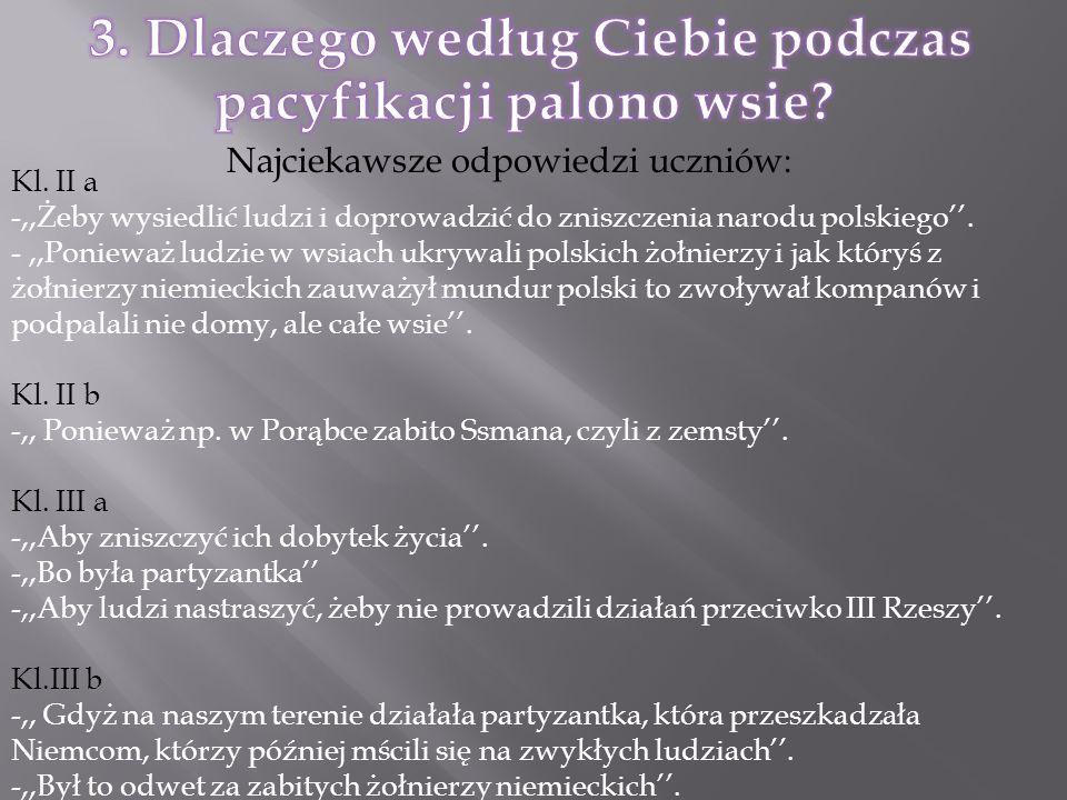 Najciekawsze odpowiedzi uczniów: Kl. II a -,,Żeby wysiedlić ludzi i doprowadzić do zniszczenia narodu polskiego. -,,Ponieważ ludzie w wsiach ukrywali