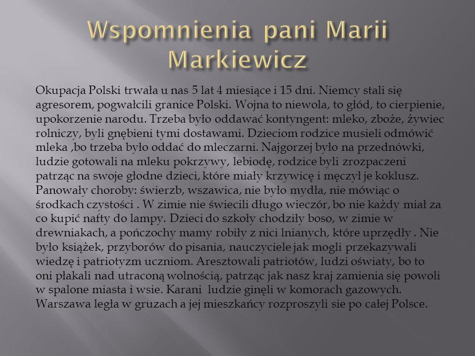 Okupacja Polski trwała u nas 5 lat 4 miesiące i 15 dni. Niemcy stali się agresorem, pogwałcili granice Polski. Wojna to niewola, to głód, to cierpieni