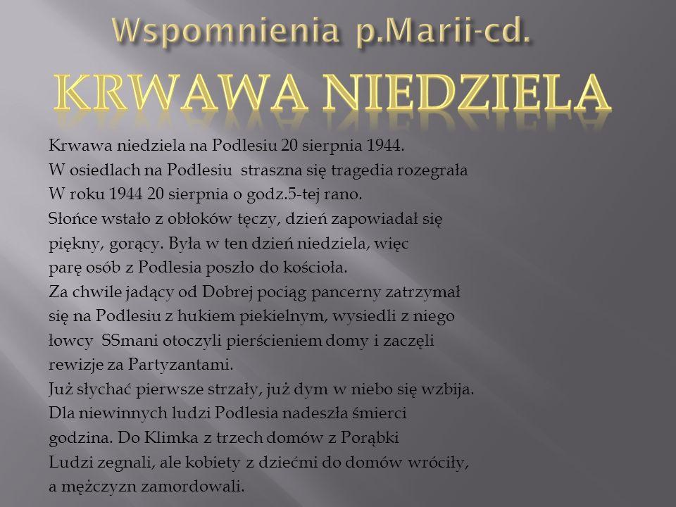 Krwawa niedziela na Podlesiu 20 sierpnia 1944. W osiedlach na Podlesiu straszna się tragedia rozegrała W roku 1944 20 sierpnia o godz.5-tej rano. Słoń