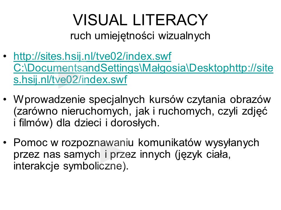 VISUAL LITERACY ruch umiejętności wizualnych http://sites.hsij.nl/tve02/index.swf C:\DocumentsandSettings\Małgosia\Desktophttp://site s.hsij.nl/tve02/