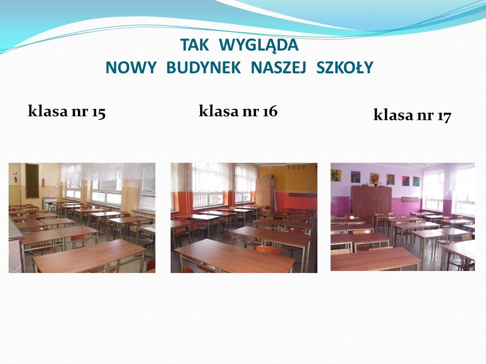 klasa nr 15klasa nr 16 klasa nr 17 TAK WYGLĄDA NOWY BUDYNEK NASZEJ SZKOŁY