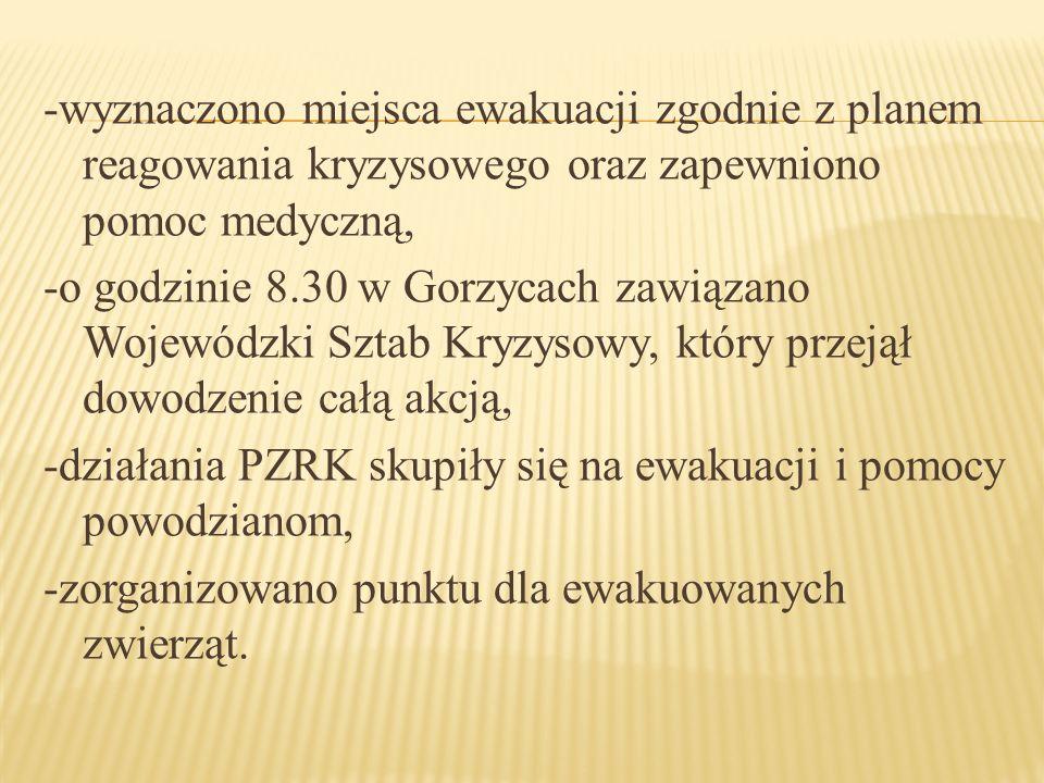 -wyznaczono miejsca ewakuacji zgodnie z planem reagowania kryzysowego oraz zapewniono pomoc medyczną, -o godzinie 8.30 w Gorzycach zawiązano Wojewódzk