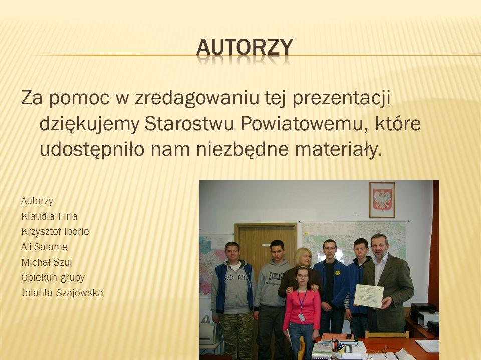 Za pomoc w zredagowaniu tej prezentacji dziękujemy Starostwu Powiatowemu, które udostępniło nam niezbędne materiały. Autorzy Klaudia Firla Krzysztof I