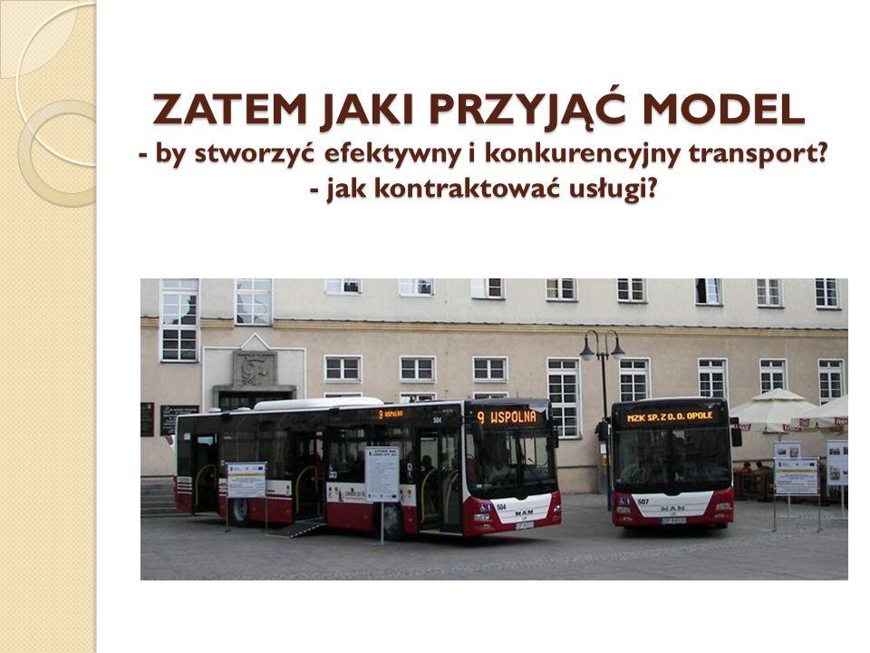 ZATEM JAKI PRZYJĄĆ MODEL - by stworzyć efektywny i konkurencyjny transport.