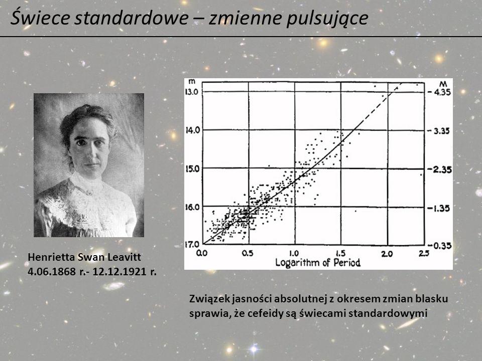 Świece standardowe – zmienne pulsujące Henrietta Swan Leavitt 4.06.1868 r.- 12.12.1921 r. Związek jasności absolutnej z okresem zmian blasku sprawia,