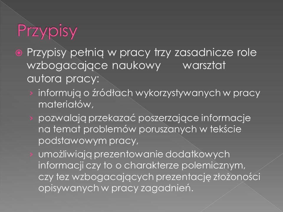 Skróty zarówno w polskim, jak i łacińskim wydaniu podlegają następującym zasadom: formę jak wyżej (lub j.w.) stosujemy, gdy zachodzi potrzeba identycznego zacytowania tej samej pracy w bezpośrednio następnym przypisie, np.: 1 K.