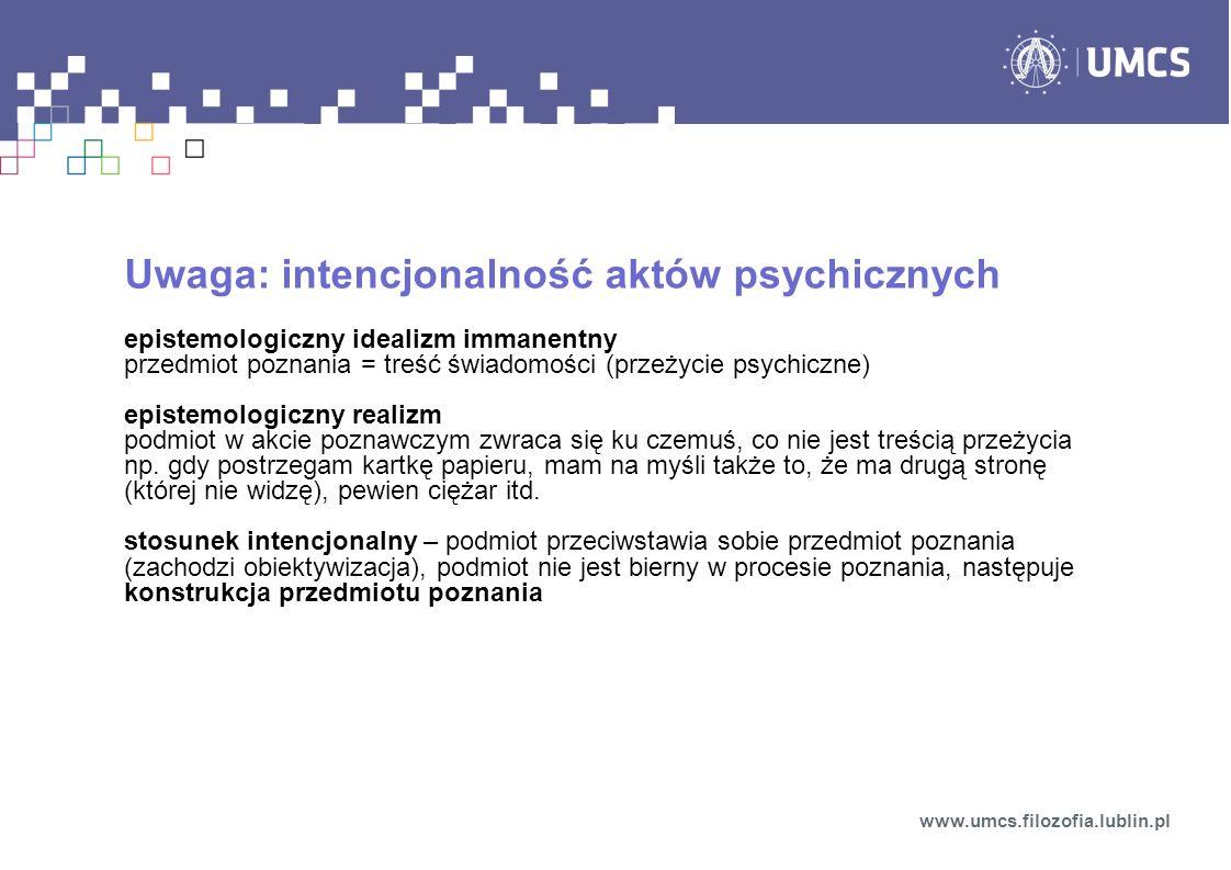 Uwaga: intencjonalność aktów psychicznych epistemologiczny idealizm immanentny przedmiot poznania = treść świadomości (przeżycie psychiczne) epistemol