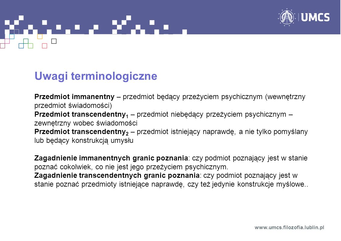 Uwagi terminologiczne Przedmiot immanentny – przedmiot będący przeżyciem psychicznym (wewnętrzny przedmiot świadomości) Przedmiot transcendentny 1 – p