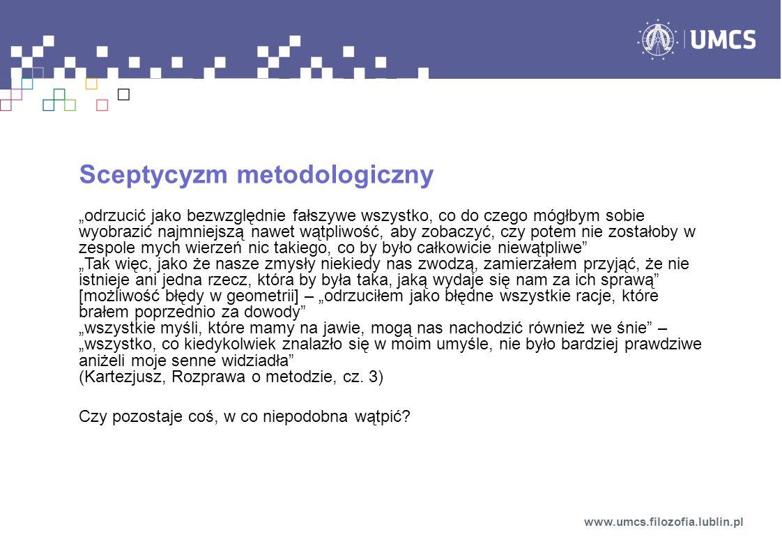 Zagadnienie źródeł poznania – wersja metodologiczna (epistemologiczna) www.umcs.filozofia.lublin.pl Zagadnienie kryterium prawomocności rezultatów poznawczych.