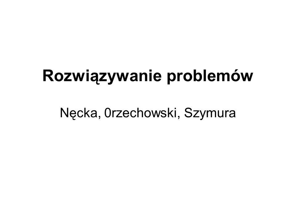 Rozwiązywanie problemów Nęcka, 0rzechowski, Szymura