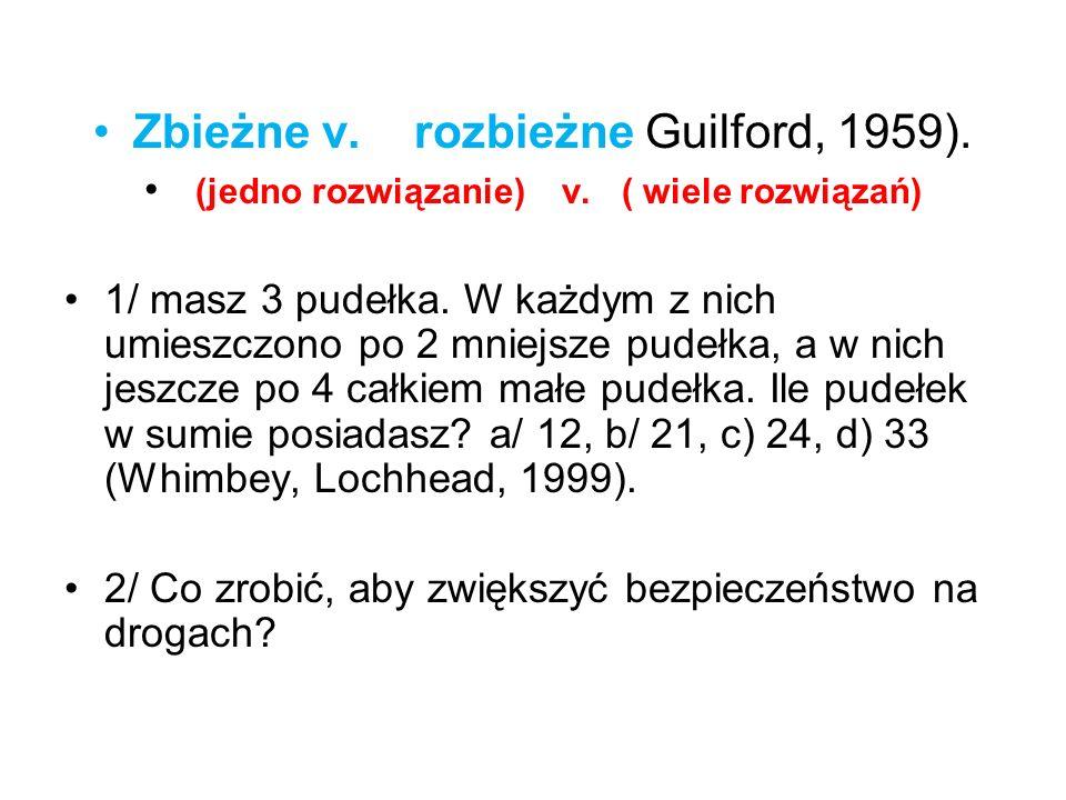 Zbieżne v. rozbieżne Guilford, 1959). (jedno rozwiązanie) v. ( wiele rozwiązań) 1/ masz 3 pudełka. W każdym z nich umieszczono po 2 mniejsze pudełka,