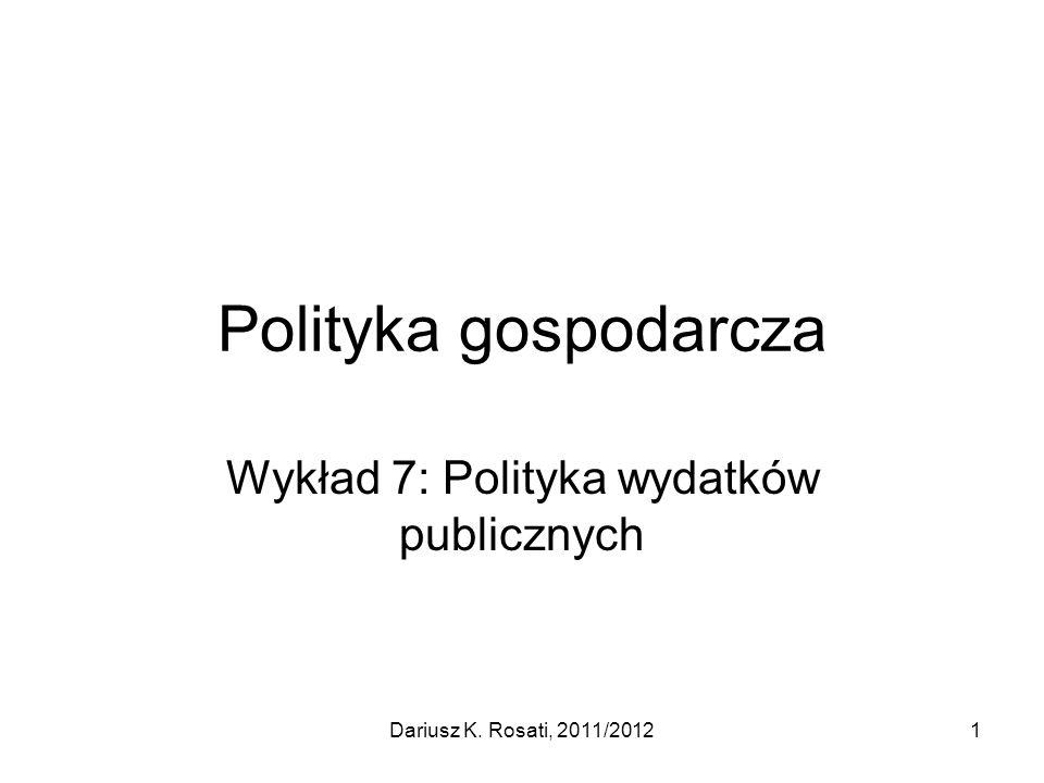 Polityka gospodarcza Wykład 7: Polityka wydatków publicznych Dariusz K. Rosati, 2011/20121