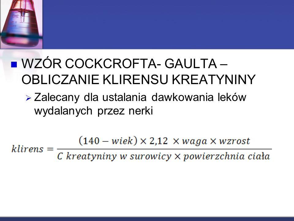 WZÓR COCKCROFTA- GAULTA – OBLICZANIE KLIRENSU KREATYNINY Zalecany dla ustalania dawkowania leków wydalanych przez nerki