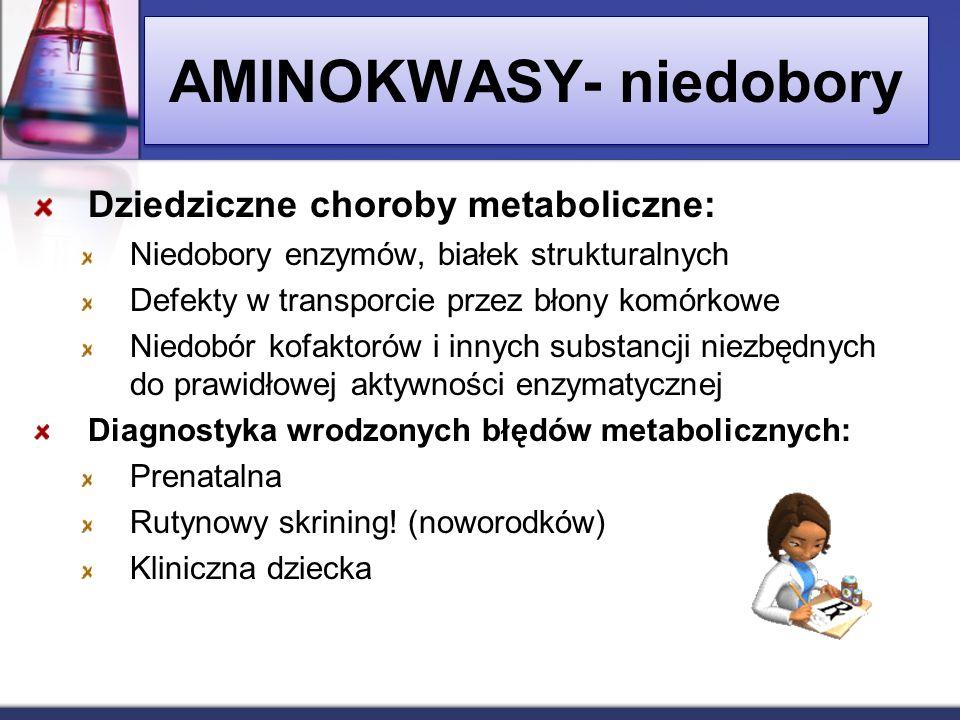 Dziedziczne choroby metaboliczne: Niedobory enzymów, białek strukturalnych Defekty w transporcie przez błony komórkowe Niedobór kofaktorów i innych su
