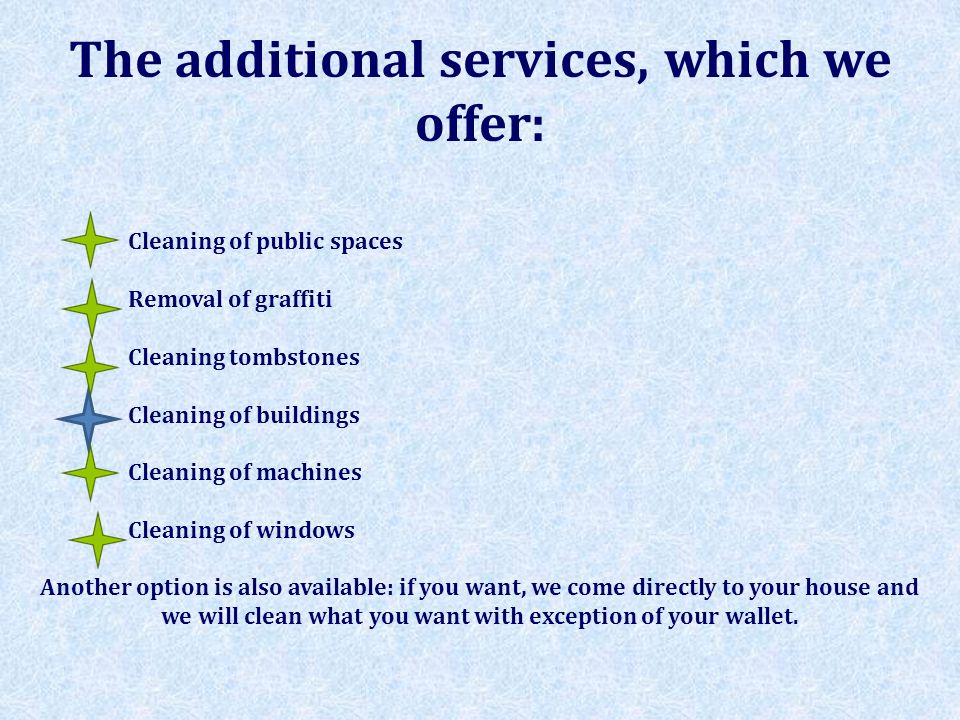 The additional services, which we offer: Cleaning of public spaces Removal of graffiti Cleaning tombstones Cleaning of buildings Cleaning of machines