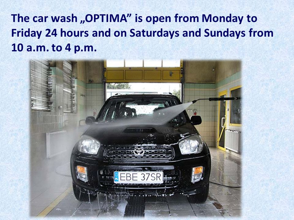 The car wash OPTIMA is open from Monday to Friday 24 hours and on Saturdays and Sundays from 10 a.m. to 4 p.m.