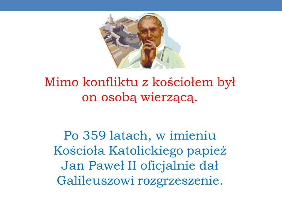 Po 359 latach, w imieniu Kościoła Katolickiego papież Jan Paweł II oficjalnie dał Galileuszowi rozgrzeszenie.