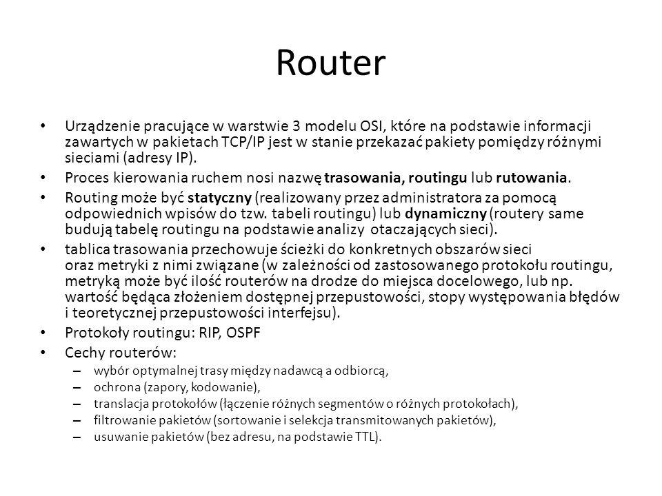 Router Urządzenie pracujące w warstwie 3 modelu OSI, które na podstawie informacji zawartych w pakietach TCP/IP jest w stanie przekazać pakiety pomięd