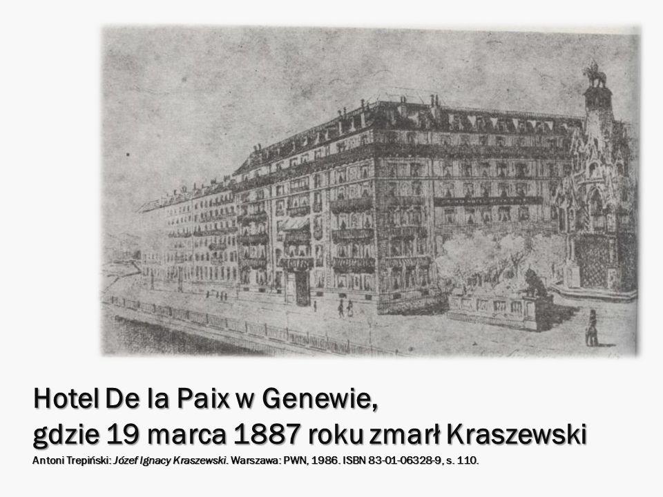 Hotel De la Paix w Genewie, gdzie 19 marca 1887 roku zmarł Kraszewski Antoni Trepiński: Józef Ignacy Kraszewski. Warszawa: PWN, 1986. ISBN 83-01-06328