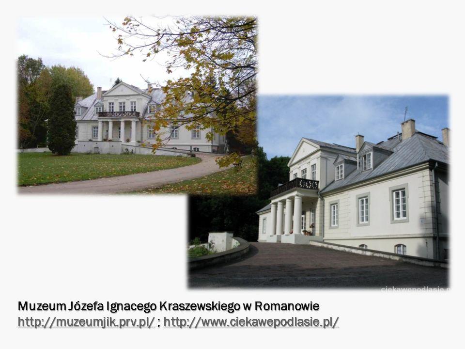 Muzeum Józefa Ignacego Kraszewskiego w Romanowie http://muzeumjik.prv.pl/ ; http://www.ciekawepodlasie.pl/ http://muzeumjik.prv.pl/http://www.ciekawep
