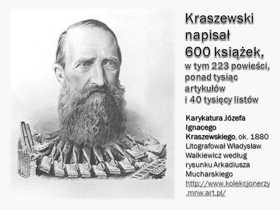 Karykatura Józefa Ignacego Kraszewskiego, ok. 1880 Litografował Władysław Walkiewicz według rysunku Arkadiusza Mucharskiego http://www.kolekcjonerzy.m