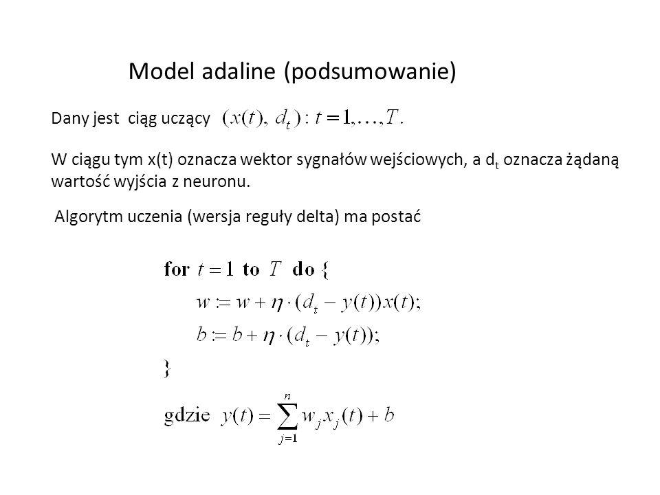 Model adaline (podsumowanie) Dany jest ciąg uczący W ciągu tym x(t) oznacza wektor sygnałów wejściowych, a d t oznacza żądaną wartość wyjścia z neuron