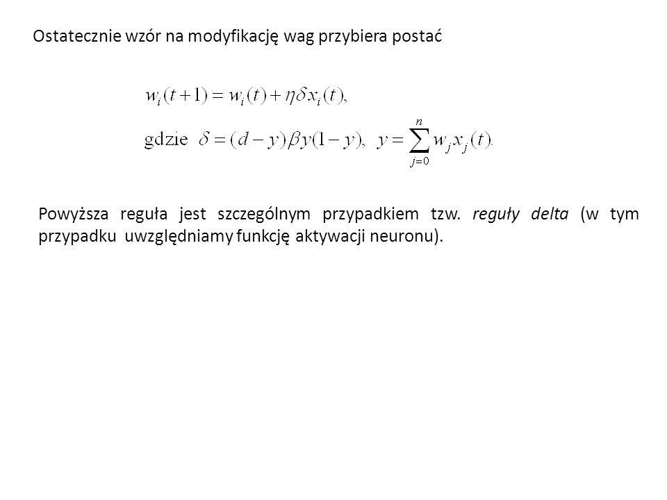 Ostatecznie wzór na modyfikację wag przybiera postać Powyższa reguła jest szczególnym przypadkiem tzw. reguły delta (w tym przypadku uwzględniamy funk