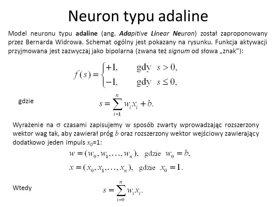 Neuron typu adaline Model neuronu typu adaline (ang. Adapitive Linear Neuron) został zaproponowany przez Bernarda Widrowa. Schemat ogólny jest pokazan
