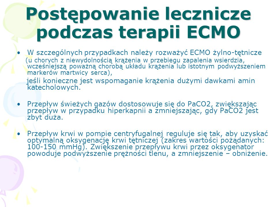 Postępowanie lecznicze podczas terapii ECMO W szczególnych przypadkach należy rozważyć ECMO żylno-tętnicze (u chorych z niewydolnością krążenia w przebiegu zapalenia wsierdzia, wcześniejszą poważną chorobą układu krążenia lub istotnym podwyższeniem markerów martwicy serca), jeśli konieczne jest wspomaganie krążenia dużymi dawkami amin katecholowych.