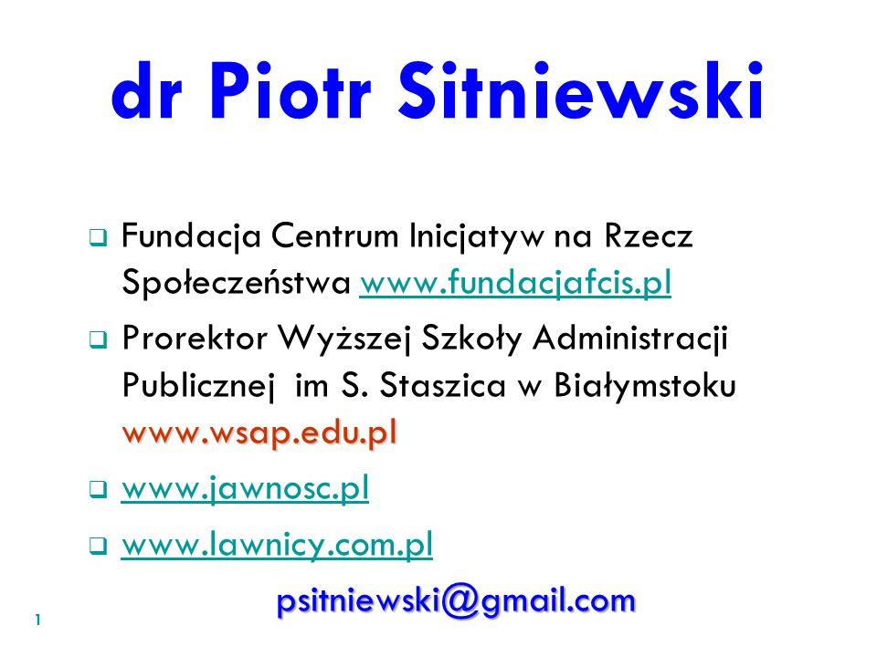dr Piotr Sitniewski Fundacja Centrum Inicjatyw na Rzecz Społeczeństwa www.fundacjafcis.plwww.fundacjafcis.pl www.wsap.edu.pl Prorektor Wyższej Szkoły