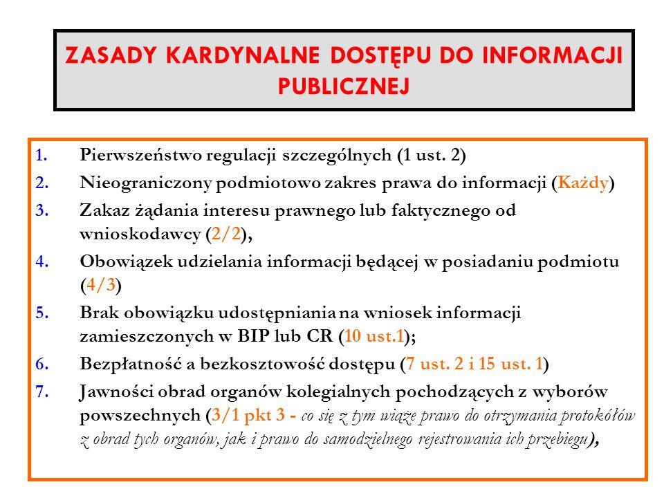 ZASADY KARDYNALNE DOSTĘPU DO INFORMACJI PUBLICZNEJ 1. Pierwszeństwo regulacji szczególnych (1 ust. 2) 2. Nieograniczony podmiotowo zakres prawa do inf