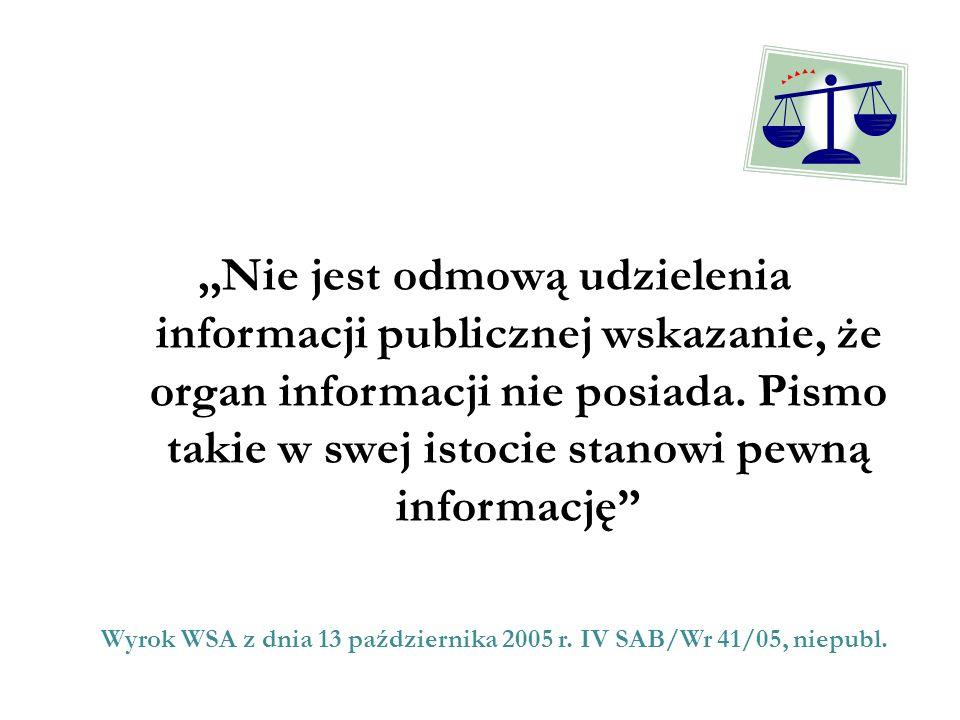 ,,Nie jest odmową udzielenia informacji publicznej wskazanie, że organ informacji nie posiada. Pismo takie w swej istocie stanowi pewną informację Wyr