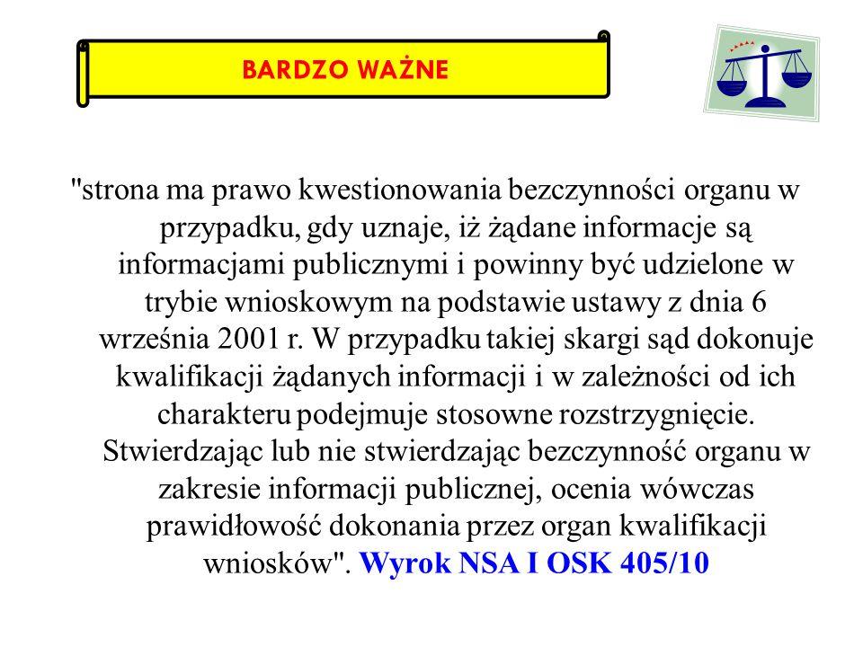 Jeżeli strona uznaje, że żądane przez nią informacje są jednak informacjami publicznymi i powinny być je udostępnione w trybie wnioskowym na podstawie u.d.i.p., to może wnieść skargę na bezczynność organu.