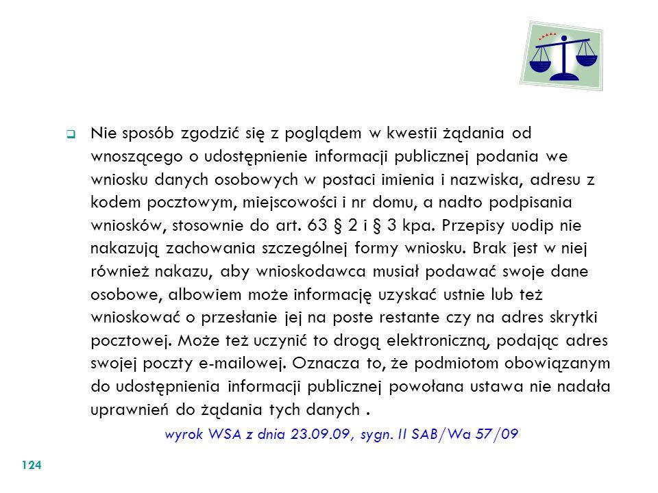 Nie sposób zgodzić się z poglądem w kwestii żądania od wnoszącego o udostępnienie informacji publicznej podania we wniosku danych osobowych w postaci