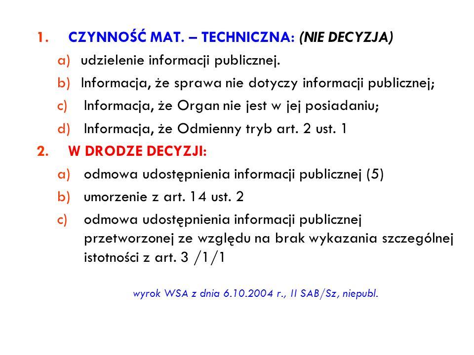 1.CZYNNOŚĆ MAT. – TECHNICZNA: (NIE DECYZJA) a)udzielenie informacji publicznej. b)Informacja, że sprawa nie dotyczy informacji publicznej; c)Informacj