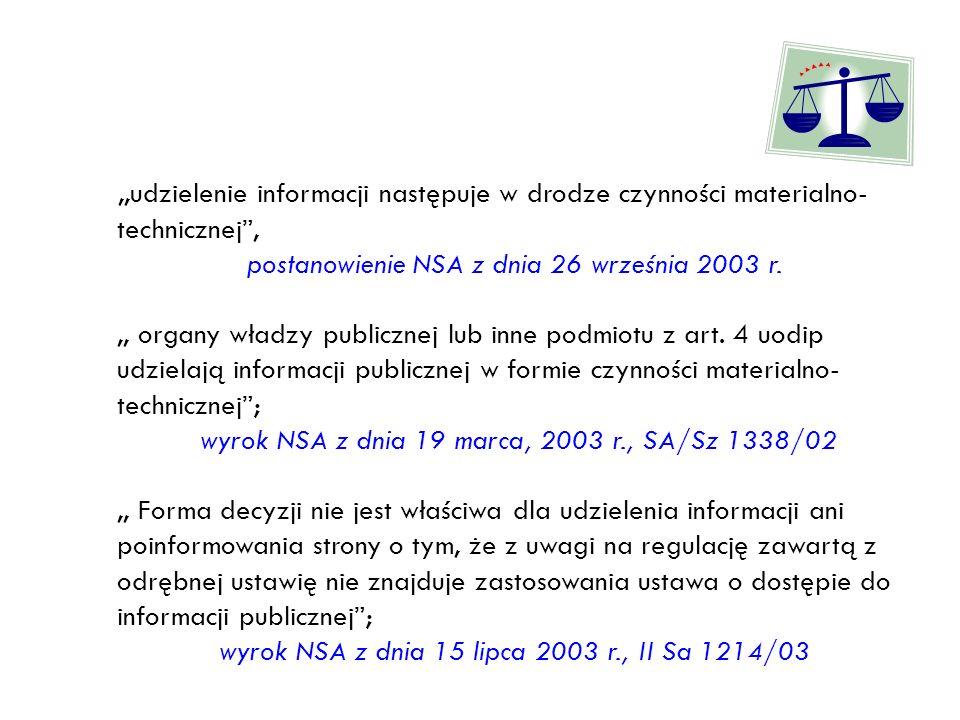 ,,udzielenie informacji następuje w drodze czynności materialno- technicznej, postanowienie NSA z dnia 26 września 2003 r.,, organy władzy publicznej