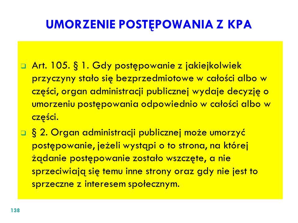 UMORZENIE POSTĘPOWANIA Z KPA Art. 105. § 1. Gdy postępowanie z jakiejkolwiek przyczyny stało się bezprzedmiotowe w całości albo w części, organ admini