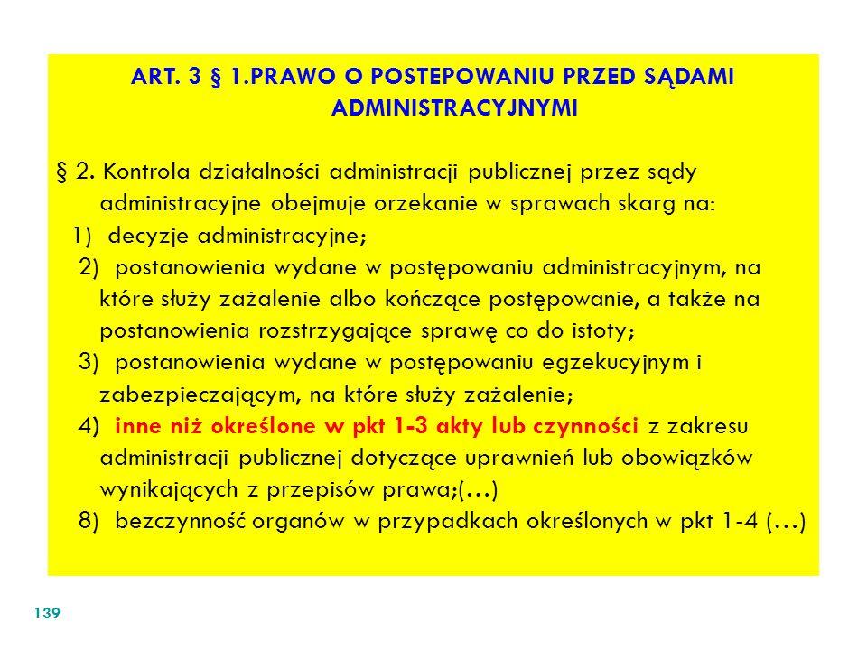 139 ART. 3 § 1.PRAWO O POSTEPOWANIU PRZED SĄDAMI ADMINISTRACYJNYMI § 2. Kontrola działalności administracji publicznej przez sądy administracyjne obej