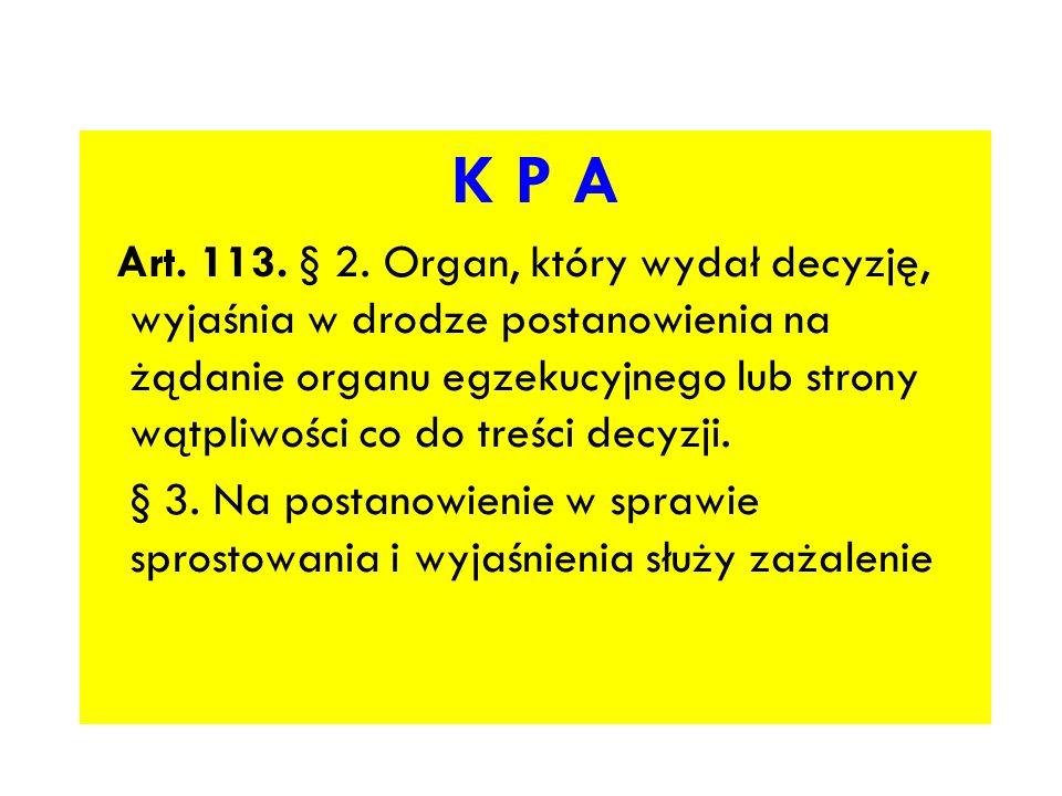 K P A Art. 113. § 2. Organ, który wydał decyzję, wyjaśnia w drodze postanowienia na żądanie organu egzekucyjnego lub strony wątpliwości co do treści d